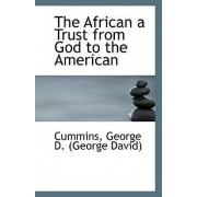 The African a Trust from God to the American by Cummins George D (George David)