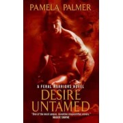 Desire Untamed: A Feral Warriors Novel by Pamela Palmer