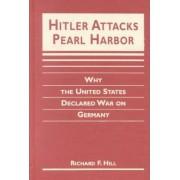 Hitler Attacks Pearl Harbor by Richard F. Hill