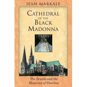 The Cathedral of the Black Madonna by Jean Markale