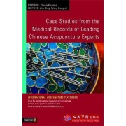 Case Studies from the Medical Records of Leading Chinese Acupuncture Experts by Zhu Bing