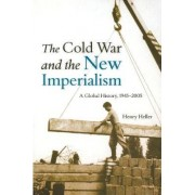 The Cold War and the New Imperialism by Henry Heller