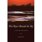 This River Beneath the Sky: A Year on the Platte