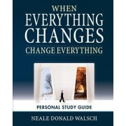 When Everything Changes, Change Everything by Neale Donald Walsch