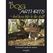 My Dog Has Arthritis by Gill Carrick