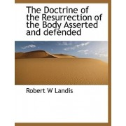 The Doctrine of the Resurrection of the Body Asserted and Defended by Robert Wharton Landis