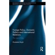 Foreign Policy, Domestic Politics and International Relations by Elisabetta Brighi