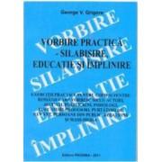 Vorbire practica - Silabisire educatie si implinire - George V. Grigore