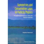 Symmetries And Conservation Laws In Particle Physics: An Introduction To Group Theory For Particle Physicists by Stephen Haywood