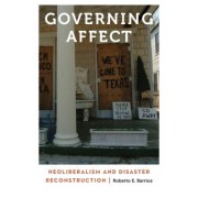 Governing Affect: Neoliberalism and Disaster Reconstruction