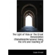 The Light of Asia or the Great Renunciation (Mahabhinishkramana) Being the Life and Teaching of by Sir Edwin Arnold
