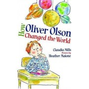 How Oliver Olson Changed the World by Claudia Mills