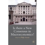Is There a New Consensus in Macroeconomics? by Philip Arestis