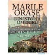 Marile orase din istoria omenirii - John Julius Norwich