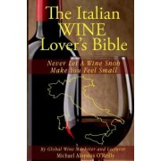 The Italian Wine Lover's Bible by Michael Aloysius O'Reilly