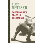 Government's Place in the Market by Eliot Spitzer