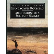 Meditations of a Solitary Walker by Jean-Jacques Rousseau