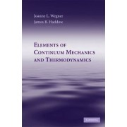 Elements of Continuum Mechanics and Thermodynamics by Joanne L. Wegner