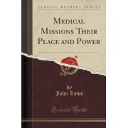 Medical Missions Their Place and Power (Classic Reprint) by John Lowe