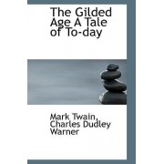 The Gilded Age a Tale of To-Day by Mark Twain