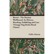 Borzoi - The Russian Wolfhound. Its History, Breeding, Exhibiting and Care (Vintage Dog Books Breed Classic) by L. Nellie Martin