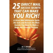 25 Direct Mail Success Secrets That Can Make You Rich by T J Rohleder