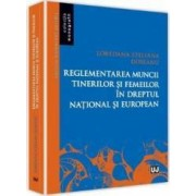 Reglementarea Muncii Tinerilor Si Femeilor In Dreptul National Si European - Loredana Steliana Dosea