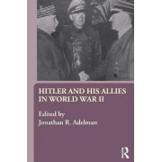 Hitler and His Allies in World War Two by Jonathan Adelman