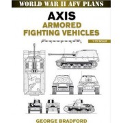 Axis Armored Fighting Vehicles by George Bradford