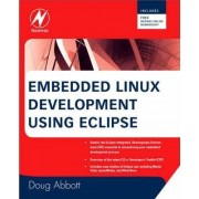 Embedded Linux Development Using Eclipse by Doug Abbott