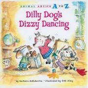 Dilly Dog's Dizzy Dancing by Barbara deRubertis