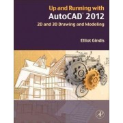 Up and Running with AutoCAD 2012 by Elliot Gindis