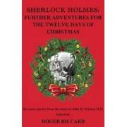 Sherlock Holmes: Further Adventures for the Twelve Days of Christmas by Roger Riccard