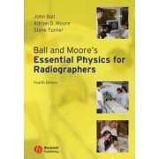 Ball and Moore's Essential Physics for Radiographers by John Ball