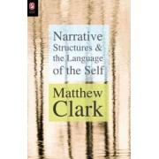 Narrative Structures and the Language of the Self by Professor Division of Humanities Matthew Clark