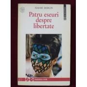 Isaiah Berlin - Patru eseuri despre libertate