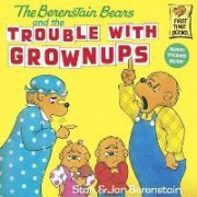 The Berenstain Bears and the Trouble with Grownups by Stan And Jan Berenstain
