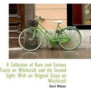 A Collection of Rare and Curious Tracts on Witchcraft and the Second Sight by M.A.C.E Professor of Anthropology David Webster