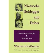Nietzsche, Heidegger, and Buber: Discovering the Mind