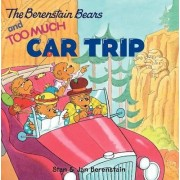 The Berenstain Bears and Too Much Car Trip by Jan Berenstain