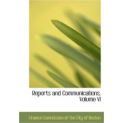 Reports and Communications, Volume VI by Financ Commission of the City of Boston