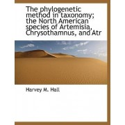 The Phylogenetic Method in Taxonomy; The North American Species of Artemisia, Chrysothamnus, and Atr by Harvey M Hall