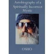 Autobiog of a Spiritually Incorrect Mystic