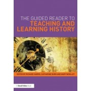 The Guided Reader to Teaching and Learning History by Richard Harris
