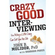 Crazy Good Interviewing by Dr John B. Molidor