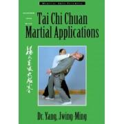 Tai Chi Chuan Martial Applications by Jwing-Ming Yang