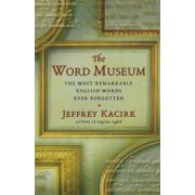The Word Museum: The Most Remarkable English Words Ever Forgotten by Jeffrey Kacirk
