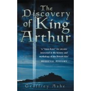 The Discovery of King Arthur by Geoffrey Ashe