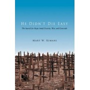 He Didn't Die Easy by Mary W Kimani