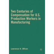 Two Centuries of Compensation for U.S. Production Workers in Manufacturing by Lawrence H. Officer
